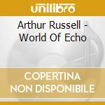 WORLD OF ECHO cd musicale di RUSSELL ARTHUR