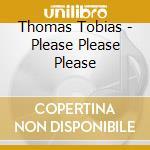 TOBIAS THOMAS : PLEASE PLEASE cd musicale di ARTISTI VARI