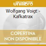 Wolfgang Voigt - Kafkatrax cd musicale di Wolfgang Voigt