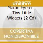 Tiny little widgets cd musicale di Martin Eyerer