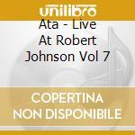 Ata - Live At Robert Johnson   Vol 7 cd musicale di Artisti Vari