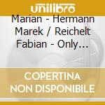 Marian - Hermann Marek / Reichelt Fabian - Only Our Hearts To Lose cd musicale di Marian