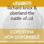 Richard knox & oberland-the rustle of.cd cd musicale di Knox Richard