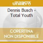 Dennis busch-total youth cd cd musicale di Busch Dennis