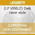 (LP VINILE) Dark raver style lp vinile di Raver Dark
