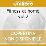 Fitness at home vol.2 cd musicale di Artisti Vari