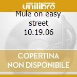 Mule on easy street 10.19.06 cd musicale