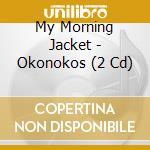 OKONOKOS                                  cd musicale di MY MORNING JACKET