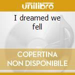 I dreamed we fell cd musicale