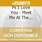 Ps I Love You - Meet Me At The Muster Station cd musicale di PS I LOVE YOU