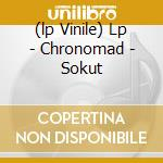 (LP VINILE) LP - CHRONOMAD            - SOKUT lp vinile di CHRONOMAD