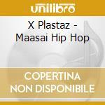 X Plastaz - Maasai Hip Hop cd musicale di Plastaz X