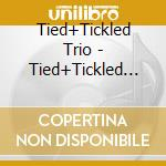 TIED & TICKLED TRIO cd musicale di TIED & TICKLED TRIO