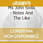 NOTES AND THE LIKE cd musicale di Soda Ms.john