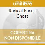 CD - RADICAL FACE - GHOST cd musicale di Face Radical