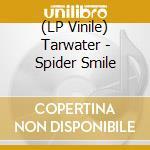 (LP VINILE) LP - TARWATER             - SPIDER SMILE lp vinile di TARWATER