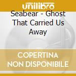GHOST THAT CARRIED US AWAY cd musicale di Seabear