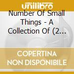 NUMBER OF SMALL THINGS - A COLLECTION OF  cd musicale di Artisti Vari