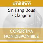Sin Fang Bous - Clangour cd musicale di SIN FANG BOUS