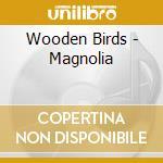 Wooden Birds - Magnolia cd musicale di Birds Wooden
