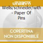 Wells/schneider/with - Paper Of Pins cd musicale di WELLS/SCHNEIDER/WITH