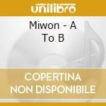 Miwon - A To B cd musicale di MIWON