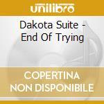 END OF TRYING                             cd musicale di Suite Dakota