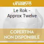 Le Rok - Approx Twelve cd musicale di Rok Le