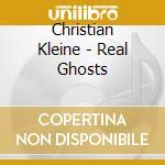 Christian Kleine - Real Ghosts cd musicale di Christian Kleine