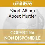 SHORT ALBUM ABOUT MURDER cd musicale di STYROFOAM