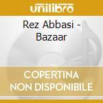 Rez Abbasi - Bazaar cd musicale di Rez Abbasi