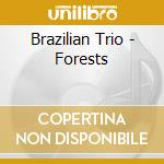 Brazilian Trio - Forests cd musicale di Trio Brazilian