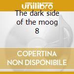 The dark side of the moog 8 cd musicale di Pete & schu Namlook