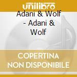 Adani & wolf cd musicale di Adani & wolf