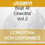 BEAT AT CINECITTA' VOL.2                  cd musicale di Artisti Vari