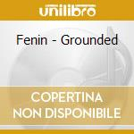 GROUNDED                                  cd musicale di FENIN