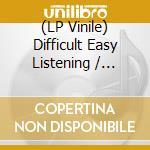 (LP VINILE) Difficult easy listening lp vinile