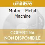 Motor - Metal Machine cd musicale di MOTOR