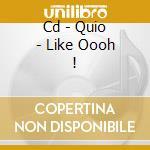 CD - QUIO - LIKE OOOH ! cd musicale di QUIO