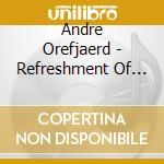 Orefjaerd Andre - Refreshment Of Thoughts cd musicale