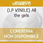 (LP VINILE) All the girls lp vinile