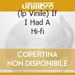 (LP VINILE) IF I HAD A HI-FI                          lp vinile di Surf Nada