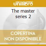 The master series 2 cd musicale