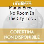 Martin Brew - No Room In The City For Big Hearts Like Ours cd musicale