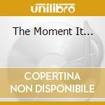 Various - The Moment It... cd musicale di Artisti Vari