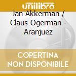 Jan Akkerman / Claus Ogerman - Aranjuez cd musicale di Jan akkerman/claus o