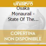 Osaka monaurail-state of the world cd cd musicale di Monaurail Osaka