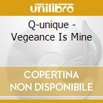 Q-unique - Vegeance Is Mine cd musicale di Unique Q
