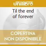 Til the end of forever cd musicale
