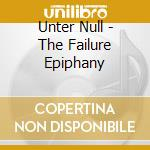 Unter Null - The Failure Epiphany cd musicale di Null Unter